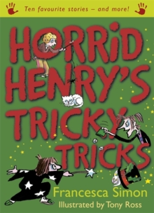 Horrid Henry's Tricky Tricks : Ten Favourite Stories - And More!, Hardback Book