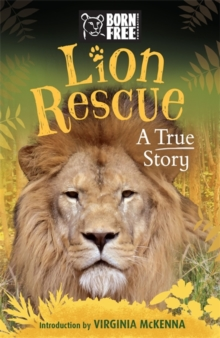 Born Free Lion Rescue : A True Story, Paperback