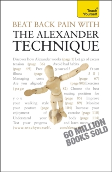 Beat Back Pain with the Alexander Technique: Teach Yourself, Paperback