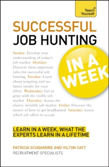 Successful Job Hunting in a Week: Teach Yourself : Get Your Dream Job in Seven Simple Steps, Paperback