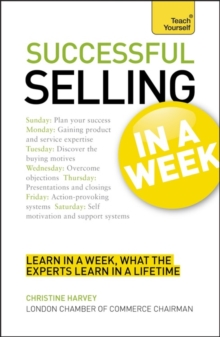 Successful Selling in a Week : How to Excel in Sales in Seven Simple Steps, Paperback