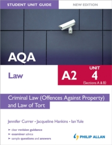 AQA A2 Law Student Unit Guide New Edition: Unit 4 (Sections A & B) Criminal Law (Offences Against Property) and Law of Tort, Paperback