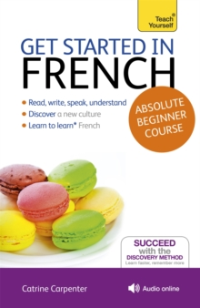 Get Started in French Absolute Beginner Course : (Book and Audio Support) the Essential Introduction to Reading, Writing, Speaking and Understanding a New Language, Mixed media product