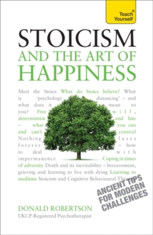 Stoicism and the Art of Happiness: Teach Yourself, Paperback