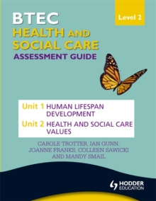 BTEC First Health and Social Care Level 2 Assessment Guide: Unit 1 Human Lifespan Development & Unit 2 Health and Social Care Values, Paperback Book