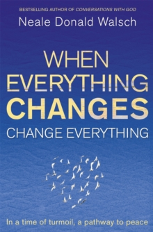 When Everything Changes, Change Everything : In a Time of Turmoil, a Pathway to Peace, Paperback