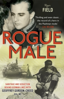 Rogue Male : Sabotage and Seduction Behind German Lines with Geoffrey Gordon-Creed, DSO, MC, Paperback