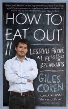 How to Eat Out : Lessons from a Life Lived Mostly in Restaurants, Paperback
