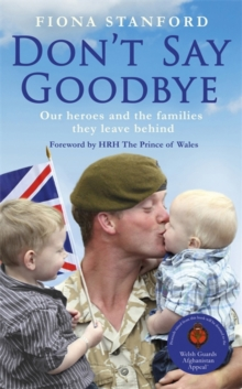 Don't Say Goodbye : Our Heroes and the Families They Leave Behind, Hardback Book
