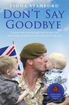 Don't Say Goodbye : Our Heroes and the Families They Leave Behind, Paperback