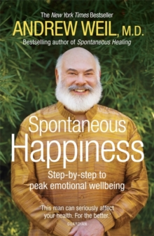 Spontaneous Happiness : Step-by-step to Peak Emotional Wellbeing, Paperback