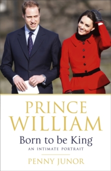 Prince William: Born to be King : An Intimate Portrait, Hardback Book