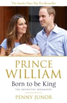 Prince William: Born to be King : An Intimate Portrait, Paperback Book