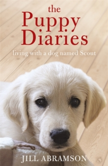 The Puppy Diaries : Living with a Dog Named Scout, Paperback