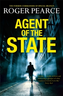 Agent of the State : A Groundbreaking New Thriller by the Former Commander of Special Branch, Paperback
