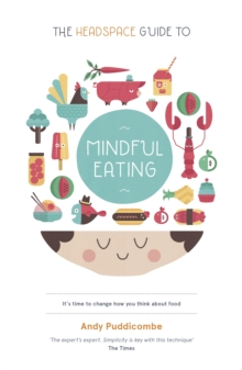 The Headspace Guide to... Mindful Eating : 10 Days to Finding Your Ideal Weight, Paperback