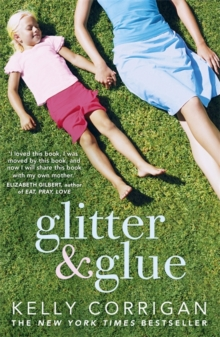Glitter and Glue : A Compelling Memoir About One Woman's Discovery of the True Meaning of Motherhood, Paperback
