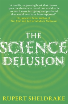 The Science Delusion : Feeling the Spirit of Enquiry, Paperback