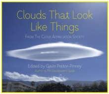 Clouds That Look Like Things : From the Cloud Appreciation Society, Hardback