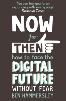 Now for Then: How to Face the Digital Future without Fear, Paperback