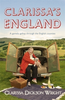 Clarissa's England : A Gamely Gallop Through the English Counties, Hardback