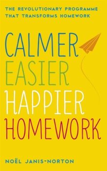 Calmer, Easier, Happier Homework : The Revolutionary Programme That Transforms Homework, Paperback