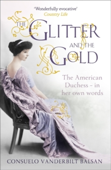 The Glitter and the Gold : The American Duchess - In Her Own Words, Paperback