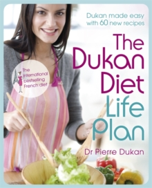 The Dukan Diet Life Plan : The Bestselling Dukan Weight-loss Programme Made Easy, Hardback Book