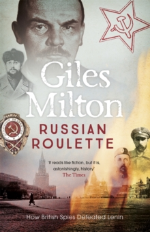 Russian Roulette : A Deadly Game: How British Spies Thwarted Lenin's Global Plot, Paperback