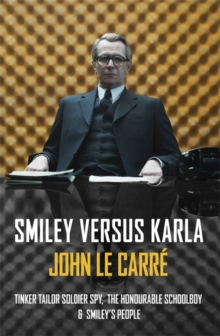 Smiley Versus Karla : Tinker Tailor Soldier Spy, the Honourable Schoolboy, Smiley's People, Paperback