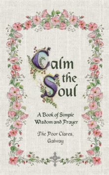 Calm the Soul : A Book of Simple Wisdom and Prayer, Hardback