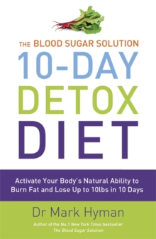 The Blood Sugar Solution 10-day Detox Diet : Activate Your Body's Natural Ability to Burn Fat and Lose Up to 10lbs in 10 Days, Paperback