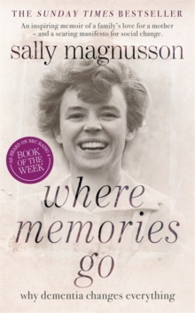 Where Memories Go : Why Dementia Changes Everything, Hardback