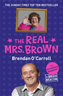 The Real Mrs. Brown : The Authorised Biography of Brendan O'Carroll, Paperback
