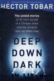 Deep Down Dark: The Untold Stories of 33 Men Buried in a Chilean Mine, and the Miracle That Set Them Free, Hardback Book