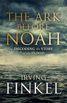 The Ark Before Noah: Decoding the Story of the Flood, Hardback
