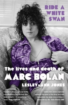 Ride a White Swan : The Lives and Death of Marc Bolan, Paperback Book
