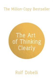 The Art of Thinking Clearly: Better Thinking, Better Decisions, Paperback