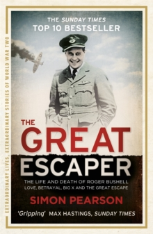 The Great Escaper: The Life and Death of Roger Bushell - Love, Betrayal, Big x and the Great Escape, Paperback