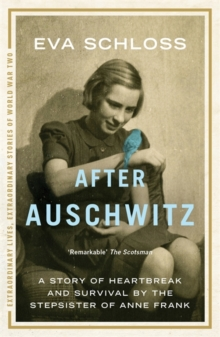 After Auschwitz : A Story of Heartbreak and Survival by the Stepsister of Anne Frank, Paperback
