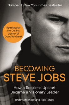 Becoming Steve Jobs : The Evolution of a Reckless Upstart into a Visionary Leader, Paperback