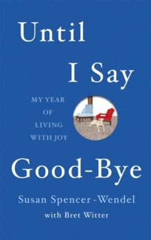 Until I Say Good-bye : My Year of Living with Joy, Hardback Book