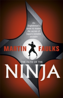 The Path of the Ninja : An Englishman's Quest to Master the Secrets of Japan's Invisible Assassins, Hardback