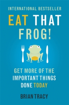 Eat That Frog! : Get More of the Important Things Done - Today!, Paperback