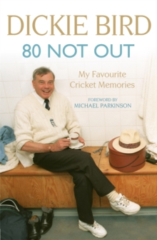 80 Not Out : My Favourite Cricket Memories, Paperback Book