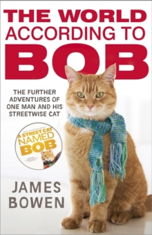 The World According to Bob : The Further Adventures of One Man and His Street-wise Cat, Paperback