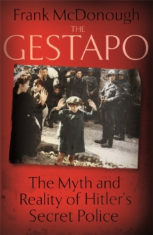 The Gestapo : The Myth and Reality of Hitler's Secret Police, Hardback