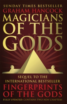 Magicians of the Gods : The Forgotten Wisdom of Earth's Lost Civilisation - The Sequel to Fingerprints of the Gods, Paperback