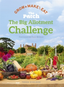 The Big Allotment Challenge: The Patch - Grow Make Eat, Hardback Book