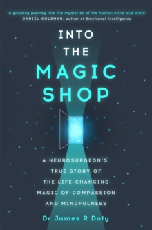 Into the Magic Shop : A Neurosurgeon's True Story of the Life-Changing Magic of Compassion and Mindfulness, Paperback